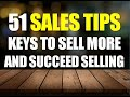 51 Sales Tips, Keys to Sell More and Succeed Selling
