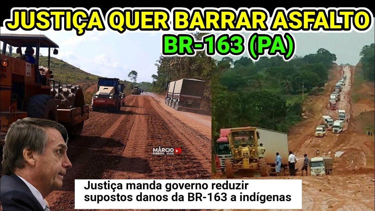 ?JUSTIÇA QUER BARRAR OBRA DE BOLSONARO NA BR-163 (PA). ATUALIZAÇÕES: BR-163 PARÁ E BR-487 PARANÁ