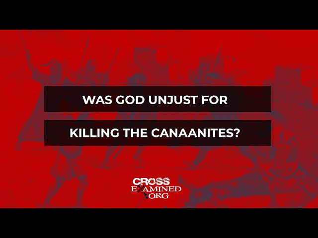Was God unjust for killing the Canaanites?