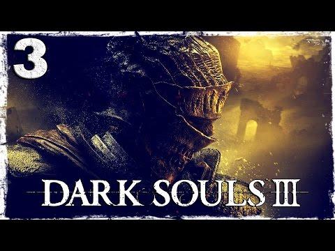 Смотреть прохождение игры Dark Souls 3. #3: Конченный рыцарь.