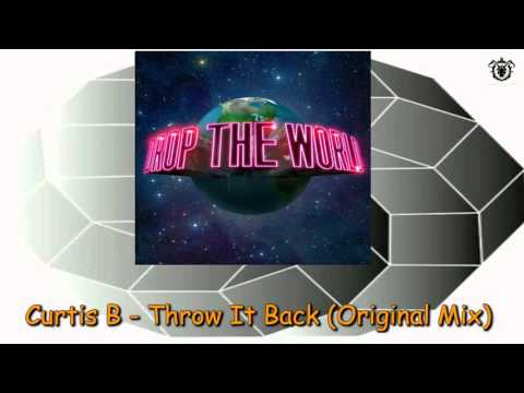 Curtis B - Throw It Back (Original Mix) ~ Drop The World