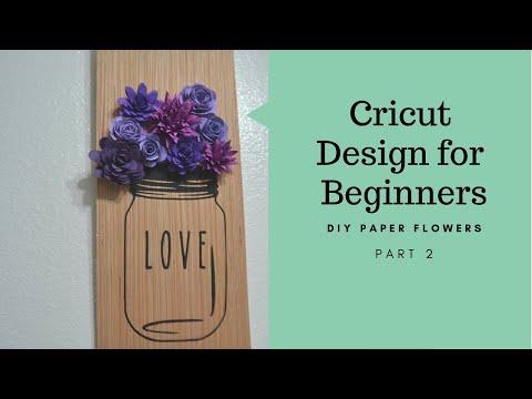 Cricut Design for Beginners, DIY paper flowers Part 2