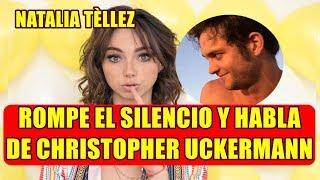 NATALIA TELLEZ rompe el silencio y CONFIRMA lo que PASO con CHRISTOPHER UCKERMANN