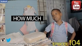 HOW MUCH (Mark Angel Comedy Episode 104)