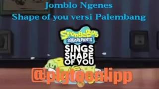 shape of you Cover Spongebob versi palembang by @plgtoonlipp