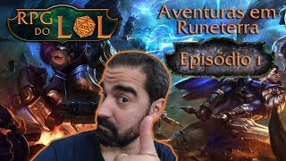 RPG do LoL - Aventuras em Runeterra - ep01