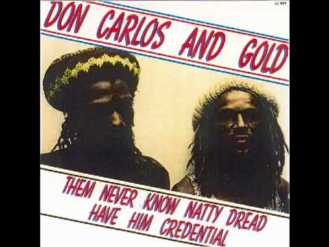 Don Carlos And Gold - Natty Dread Have Him Credential - (Them Never Know Natty Dread)
