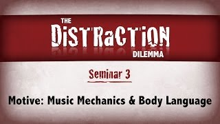 Distraction Dilemma 3 - Motive: Music Mechanics & Body Language