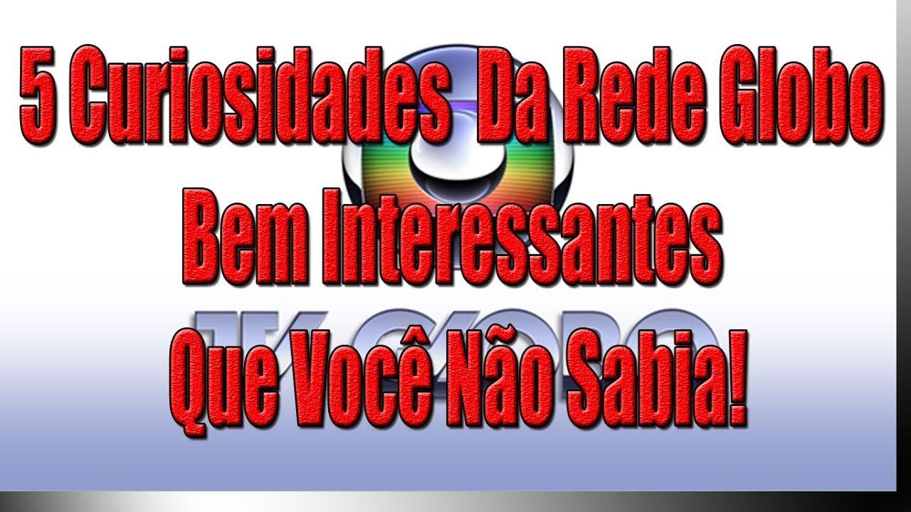 5 Curiosidades Da Rede Globo Bem Interessantes Que Você Não Sabia! FINAL