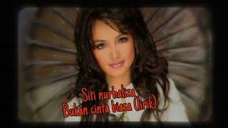 Siti Nurhaliza - Bukan Cinta Biasa Lirik