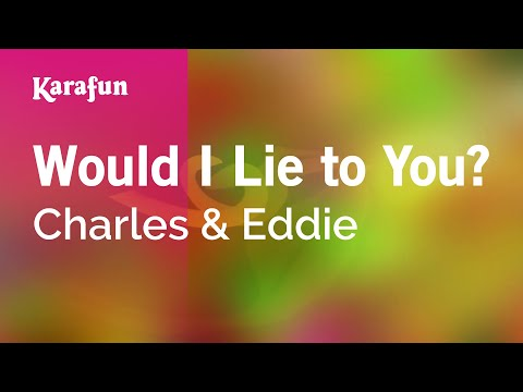 Karaoke Would I Lie to You? - Charles & Eddie *