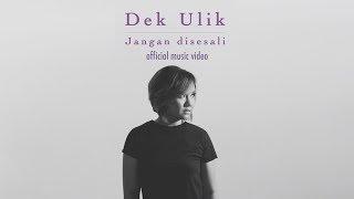 DEK ULIK - JANGAN DISESALI (official music video)