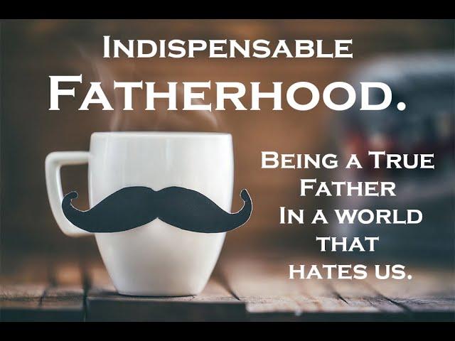 Berean Home Fellowship: Indispensable Fatherhood