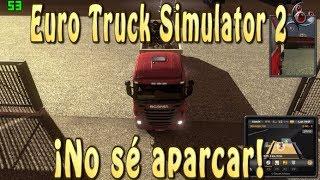 ¡No sé aparcar! - Euro Truck Simulator 2 #004