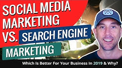Social Media Marketing vs. Search Engine Marketing. Which Is Better For Your Business In 2019 & Why?