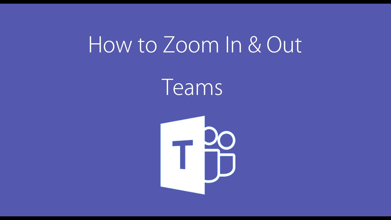 How to zoom in and out (Microsoft Teams)