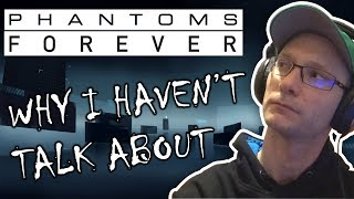 Why I Havent Talk About Phantoms Forever Project