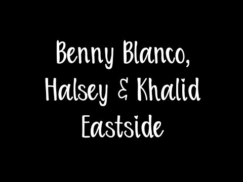 Benny Blanco, Halsey & Khalid - Eastside Lyrics