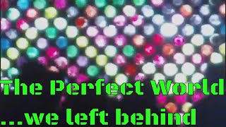 The Perfect World We Left Behind (lyric video)