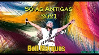Bell Marques - Só as Antigas( carnaval 2021)