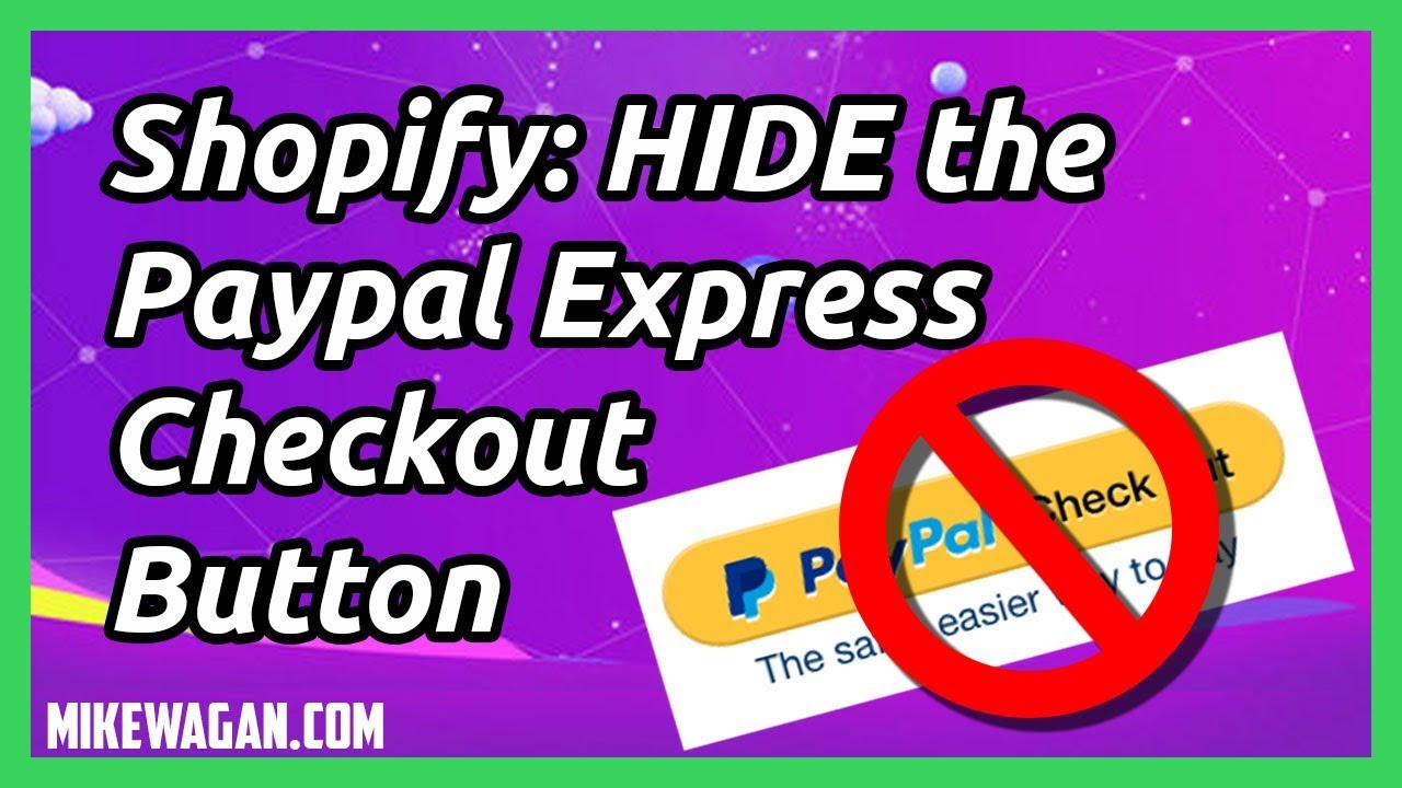 How To Remove The Paypal Button in Shopify's Cart Page & Checkout