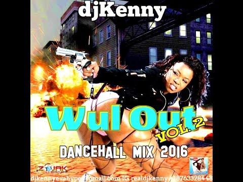 DJ KENNY WUL OUT DANCEHALL MIX VOL 2. JUL 2016