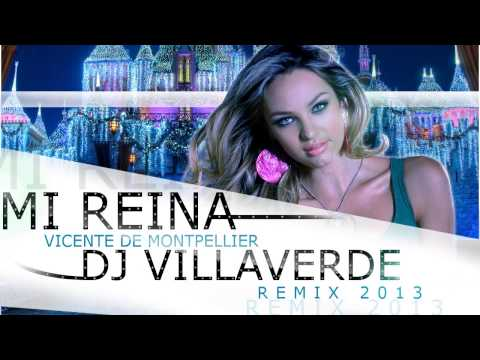 'Mi Reina' Vicente de Montpellier | Remix | Dj Villaverde 2013