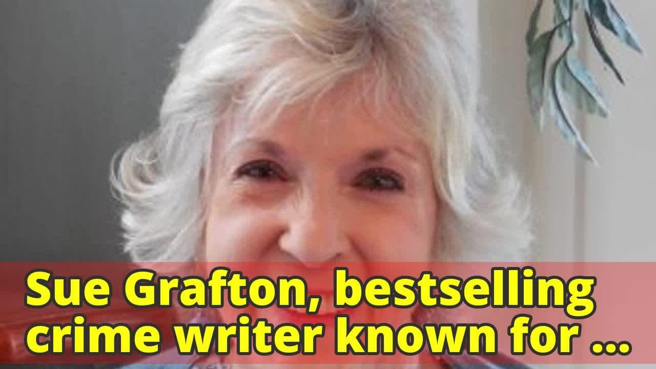 Sue Grafton, bestselling crime writer known for Kinsey Millhone Alphabet series, dies aged 77
