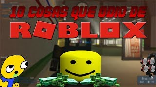 10 THINGS I HATE ABOUT ROBLOX AsdasFacks