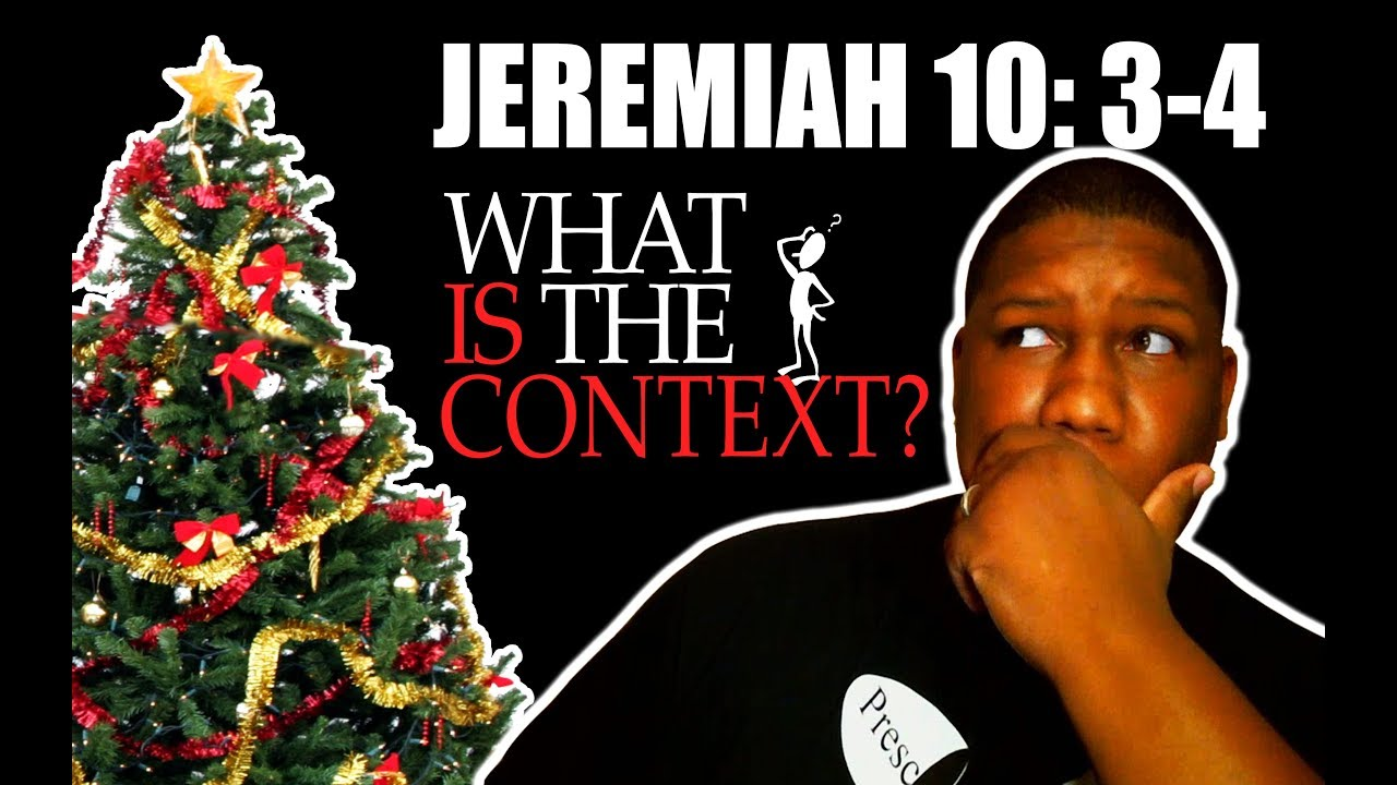 Jeremiah 10 Condemns Use Of Christmas Trees?? What Is The Context ...