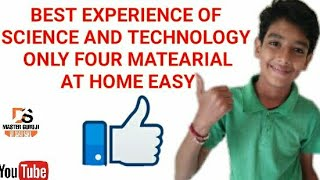 BEST EXPERIENCE OF SCHOOL FOR SCIENCE AND TECHNOLOGY AND ONLY FOUR MATERIALS AT HOME