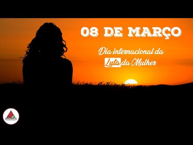 08 de Março - Dia Internacional da LUTA da Mulher