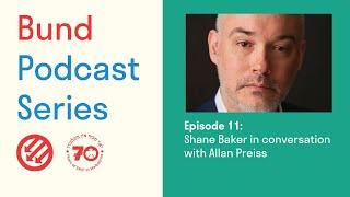 Bund Podcast Episode 11: Shane Baker