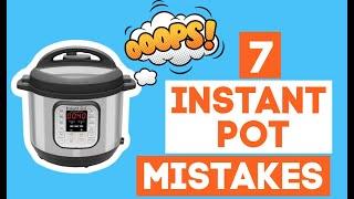 7 Instant Pot Mistakes