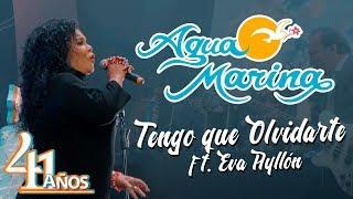 Agua Marina - Tengo que Olvidarte ft. Eva Ayllón