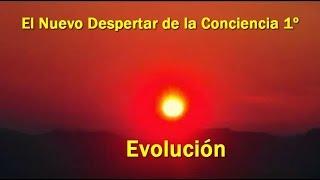El Nuevo Despertar de la Conciencia 1/6. Evolucion by Xavier Arriarán