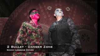 2 Bullet - Danger Zone (Kenny Loggins Cover)