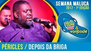 Depois da Briga - Péricles (Semana Maluca FM O Dia 2017)