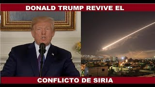 DONALD TRUMP REVIVE EL CONFLICTO DE SIRIA