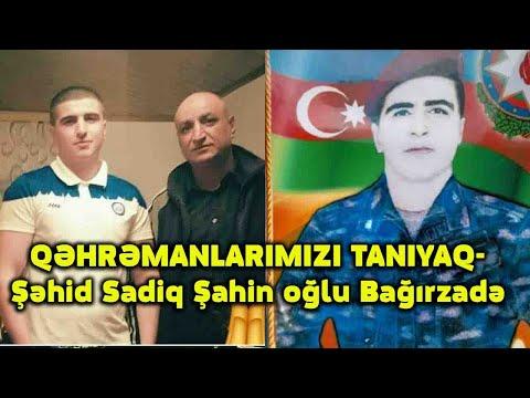 QƏHRƏMANLARIMIZI TANIYAQ- Şəhid Sadiq Şahin oğlu Bağırzadə