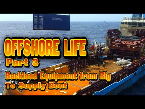 OFFSHORE LIFE Part 3- Backload Equipment from Rig To Supply Boat
