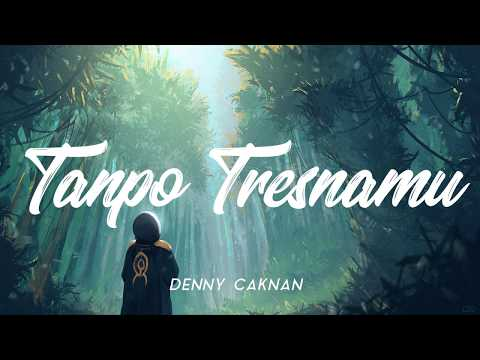 tanpo-tresnamu---denny-caknan-[unofficial-lirik]