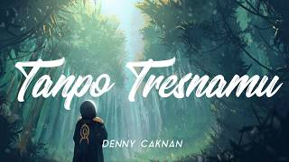 Download lagu TANPO TRESNAMU - DENNY CAKNAN [UNOFFICIAL LIRIK]