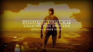 PreEmptive Strike 0.1 - Constriction Process (Official Lyrics Video)