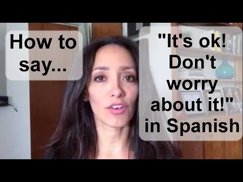 """How to say """"It's ok! Don't worry about it!"""" in Spanish."""