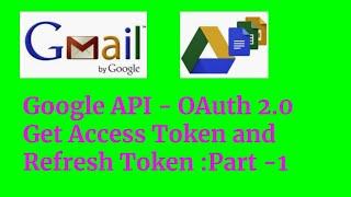 Google API - OAuth 2.0 - Get AccessToken and Refresh Token Part-1