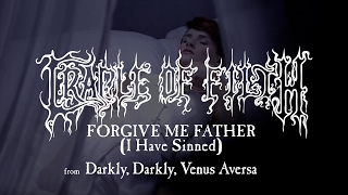 Cradle of Filth - Forgive Me Father (I Have Sinned) (taken from Darkly, Darkly, Venus Aversa)