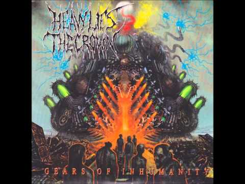 Gears of Inhumanity - By: Heavy Lies The Crown