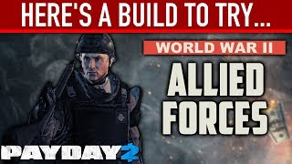 Here's a build to try: WW2 Allied Forces. [PAYDAY 2]