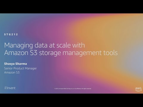 AWS re:Invent 2019: Managing your data at scale with Amazon S3 storage management tools (STG212)